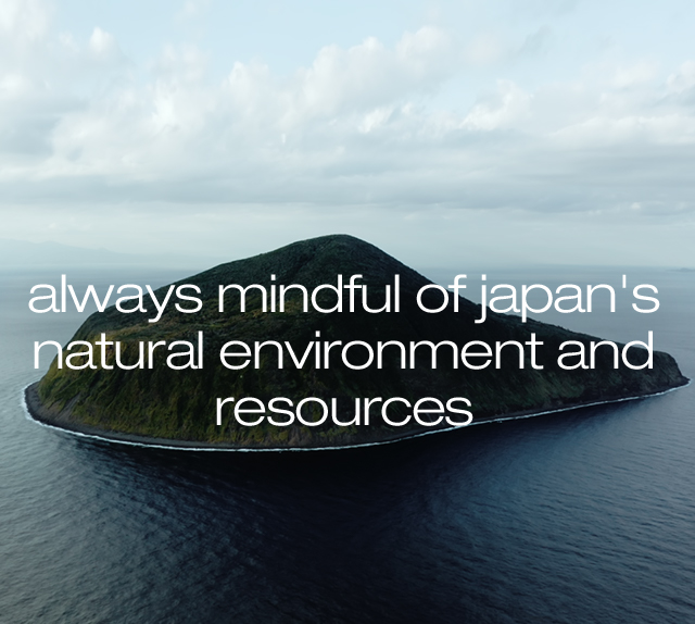always mindful of japan's natural environment and resources